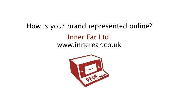 How is your brand represented online?            Inner Ear Ltd.          www.innerear.co.uk