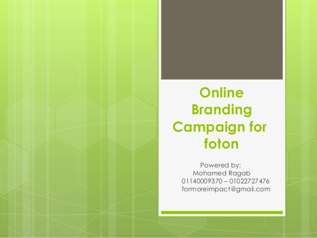Online Branding Campaign for foton Powered by: Mohamed Ragab 01140009370 – 01022727476 formoreimpact@gmail.com