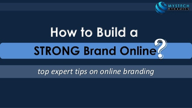 top expert tips on online branding How to Build a ?