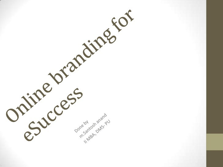 Online branding for eSuccess<br />Done by<br />m.Santoshanand<br />Ii MBA, DMS- PU<br />