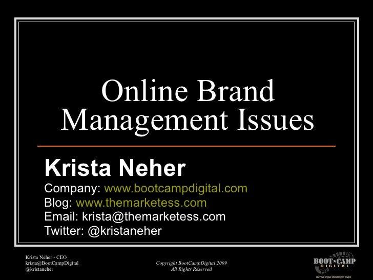 Online Brand Management Issues Krista Neher Company:  www.bootcampdigital.com Blog:  www.themarketess.com Email: krista@th...