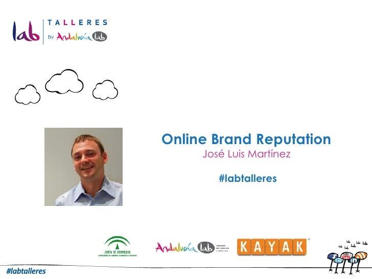 Online Brand Reputation     José Luis Martínez        #labtalleres