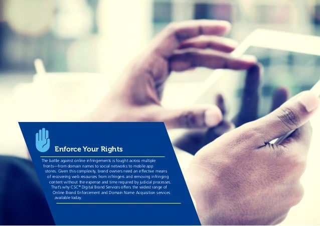 Enforce Your Rights The battle against online infringements is fought across multiple fronts—from domain names to social n...