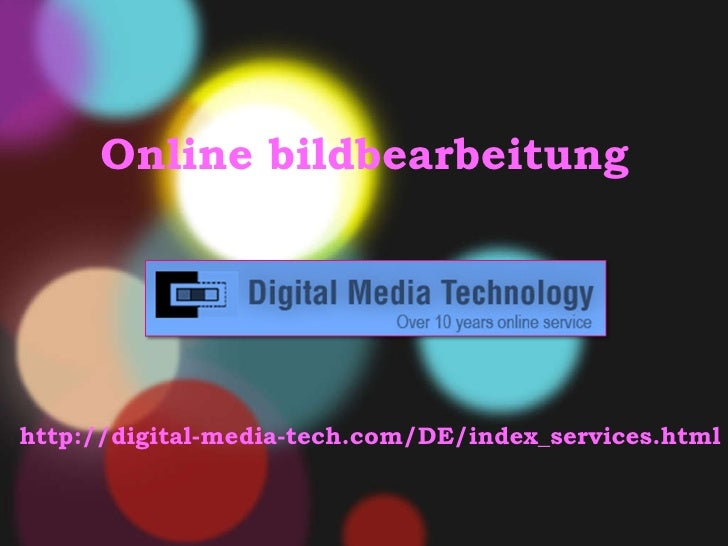 O nline bildbearbeitung     http://digital-media-tech.com/DE/index_services.html