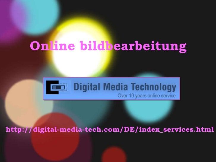 O nline bildbearbeitung    http://digital-media-tech.com/DE/index_services.html
