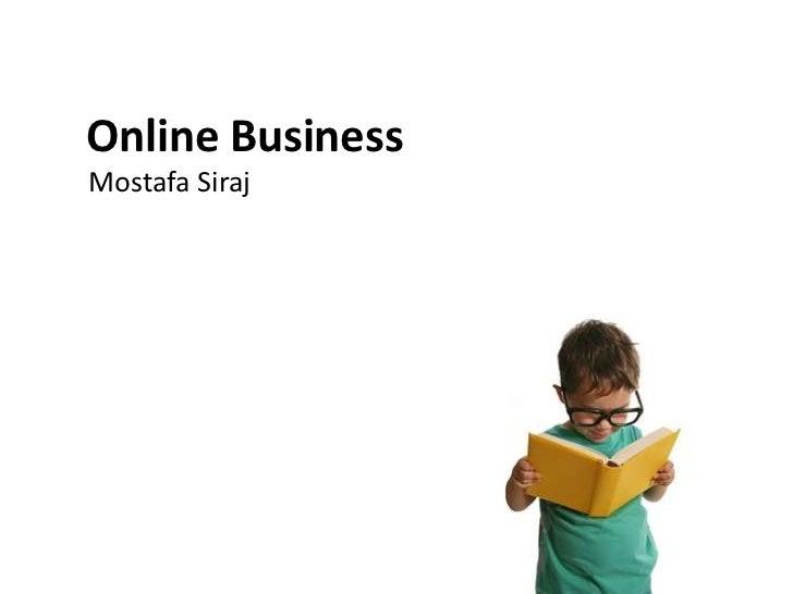 Online Business<br />Mostafa Siraj<br />