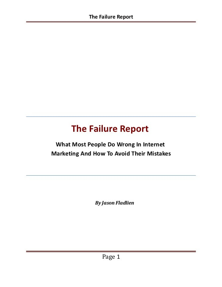 The Failure Report      The Failure Report What Most People Do Wrong In InternetMarketing And How To Avoid Their Mistakes ...