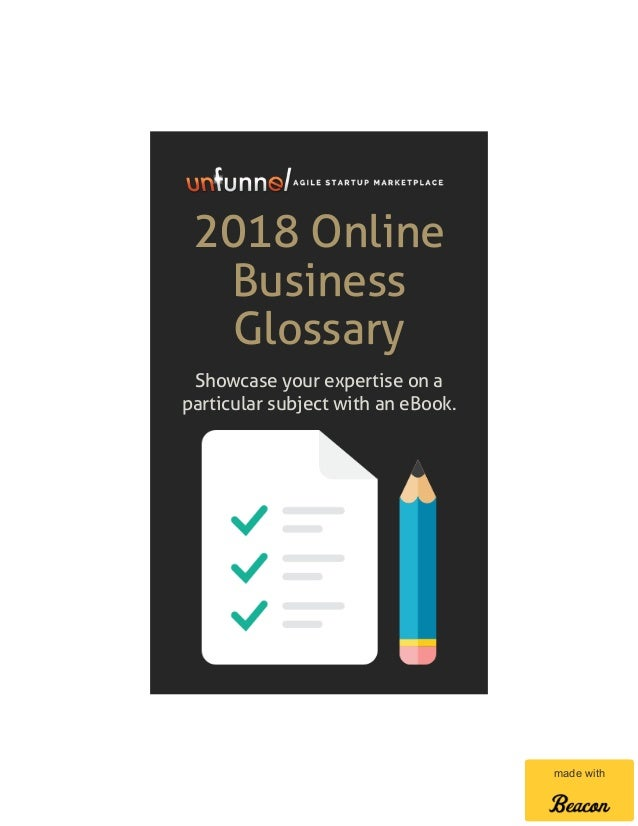 2018 Online Business Glossary Showcase your expertise on a particular subject with an eBook. made with