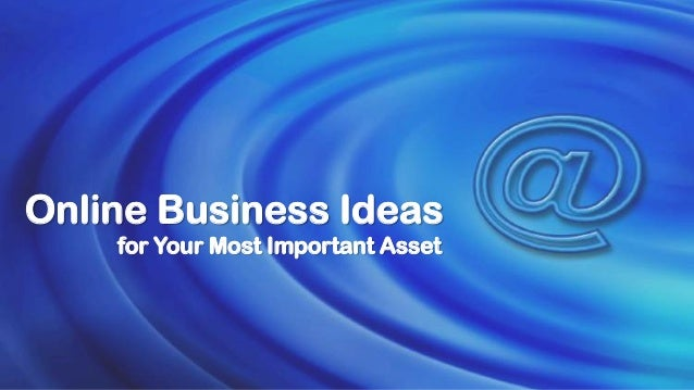 Online Business Ideas for Your Most Important Asset