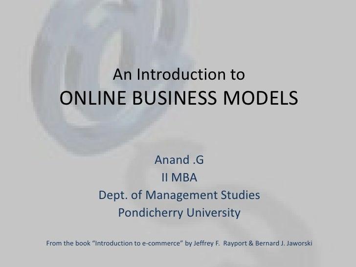 An Introduction toONLINE BUSINESS MODELS<br />Anand .G<br />II MBA<br />Dept. of Management Studies<br />Pondicherry Unive...