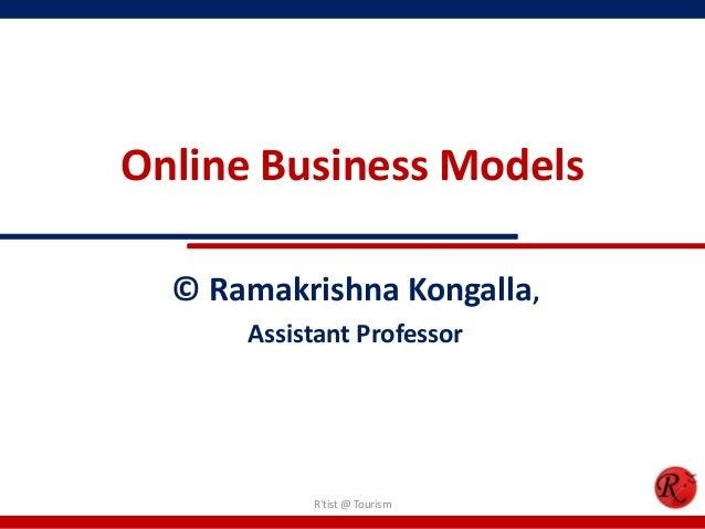 Online Business Models© Ramakrishna Kongalla,Assistant ProfessorRtist @ Tourism