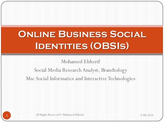 Online Business Social Identities (OBSIs) Mohamed Elsherif Social Media Research Analyst, Brandtology Msc Social Informati...