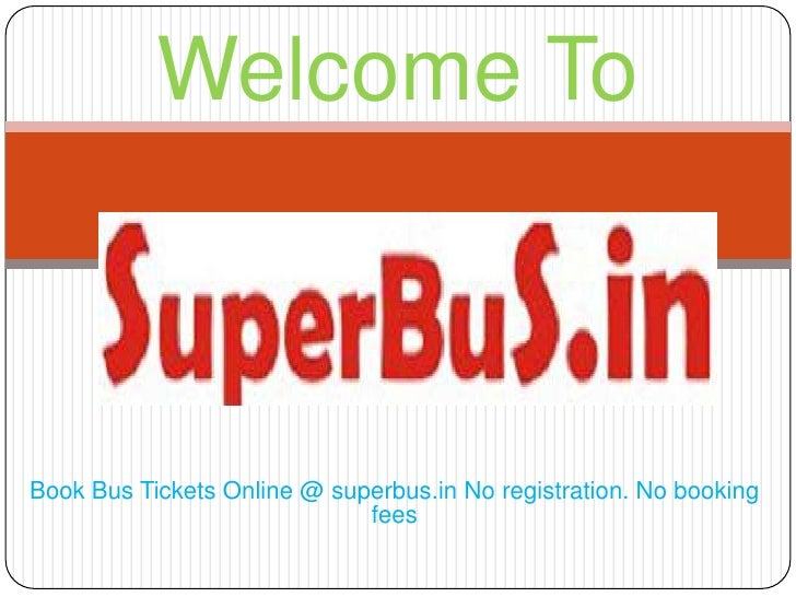 Welcome ToBook Bus Tickets Online @ superbus.in No registration. No booking                             fees