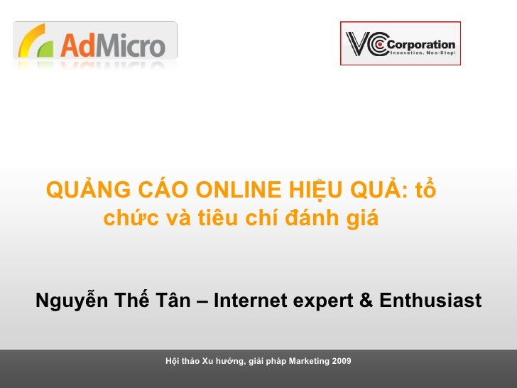 Hội thảo Xu hướng, giải pháp Marketing 2009 QUẢNG CÁO ONLINE HIỆU QUẢ: tổ chức và tiêu chí đánh giá Nguyễn Thế Tân – Inter...