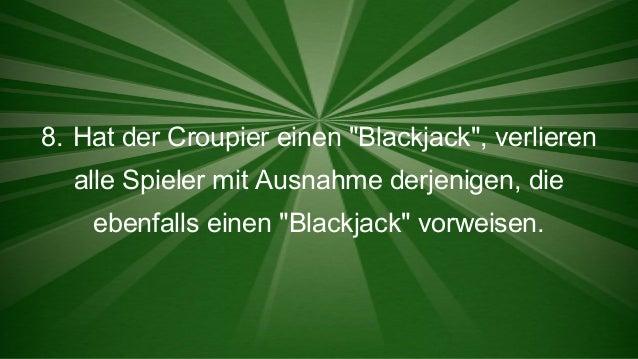 """8. Hat der Croupier einen """"Blackjack"""", verlieren alle Spieler mit Ausnahme derjenigen, die ebenfalls einen """"Blackjack"""" vor..."""