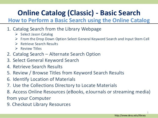 Online Catalog (Classic) - Basic Search 1. Catalog Search from the Library Webpage  Select Jason Catalog  From the Drop ...
