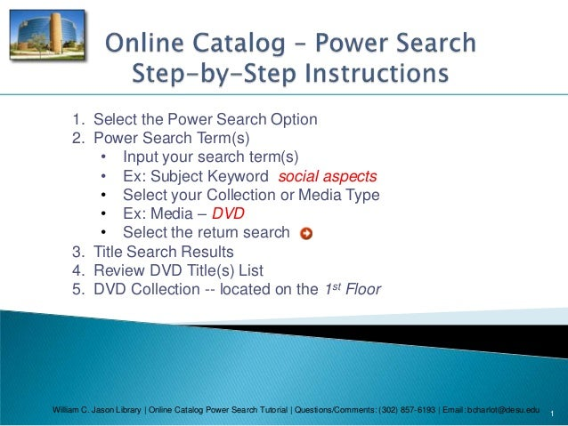 William C. Jason Library | Online Catalog Power Search Tutorial | Questions/Comments: (302) 857-6193 | Email: bcharlot@des...