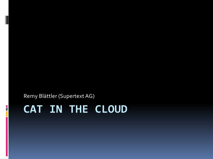 Remy Blättler (Supertext AG)CAT IN THE CLOUD