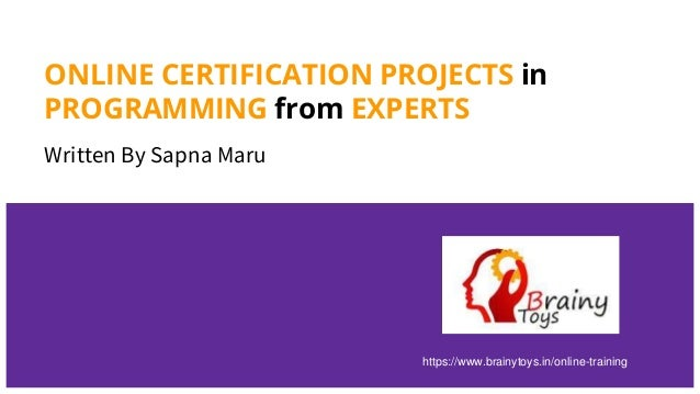 ONLINE CERTIFICATION PROJECTS in PROGRAMMING from EXPERTS Written By Sapna Maru https://www.brainytoys.in/online-training