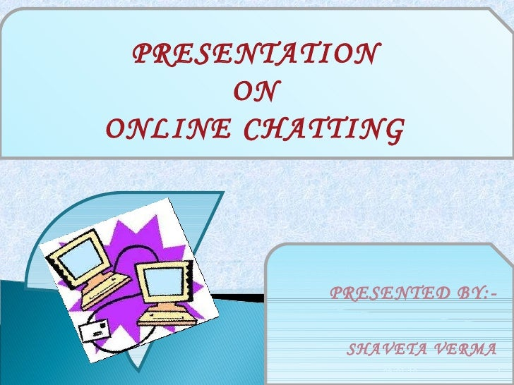 09/01/10 PRESENTATION ON ONLINE CHATTING PRESENTED BY:- SHAVETA VERMA