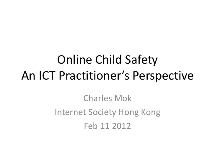 Online Child SafetyAn ICT Practitioner's Perspective             Charles Mok      Internet Society Hong Kong             F...