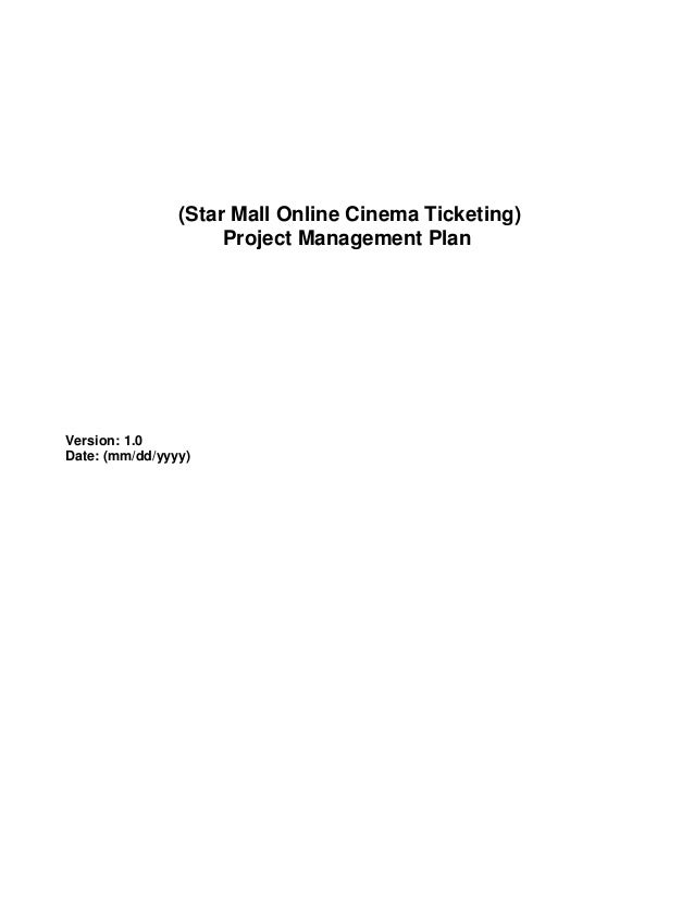 (Star Mall Online Cinema Ticketing) Project Management Plan  Version: 1.0 Date: (mm/dd/yyyy)