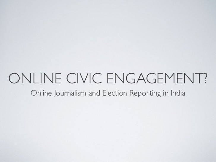 ONLINE CIVIC ENGAGEMENT?  Online Journalism and Election Reporting in India