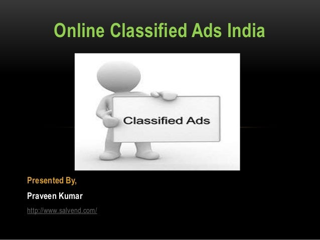 Presented By, Praveen Kumar http://www.salvend.com/ Online Classified Ads India