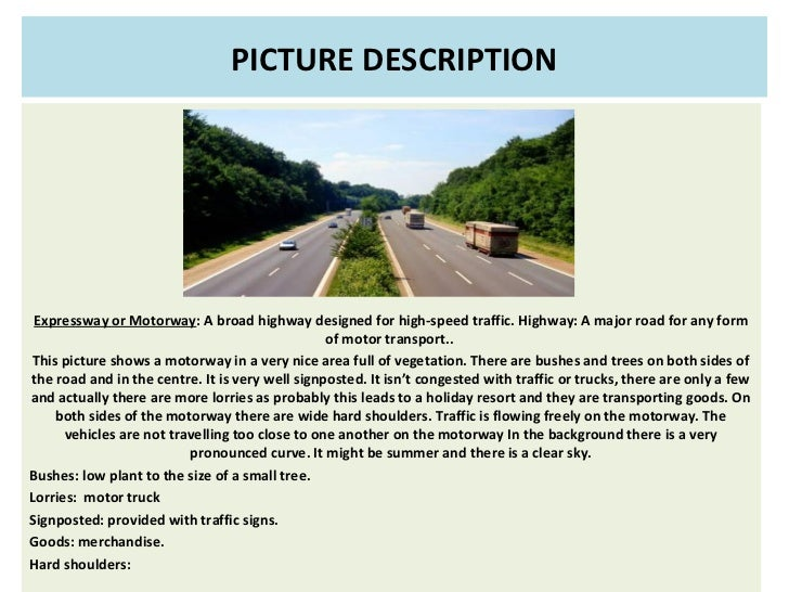 PICTURE DESCRIPTION Expressway or Motorway: A broad highway designed for high-speed traffic. Highway: A major road for any...