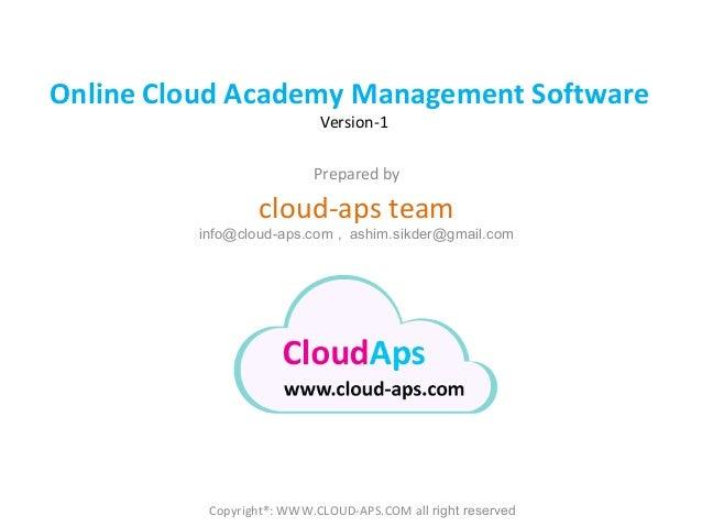 Online Cloud Academy Management Software Version-1  Prepared by  cloud-aps team  info@cloud-aps.com , ashim.sikder@gmail.c...