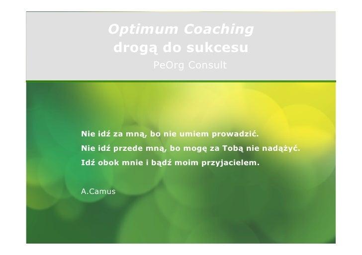 Optimum Coaching      drogą do sukcesu                PeOrg Consult     Nie idź za mną, bo nie umiem prowadzić. Nie idź pr...