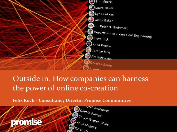 Outside in: How companies can harnessthe power of online co-creationFelix Koch – Consultancy Director Promise Communities