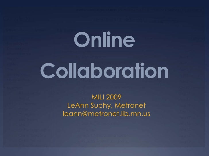 Online Collaboration<br />MILI 2009<br />LeAnn Suchy, Metronet<br />leann@metronet.lib.mn.us<br />