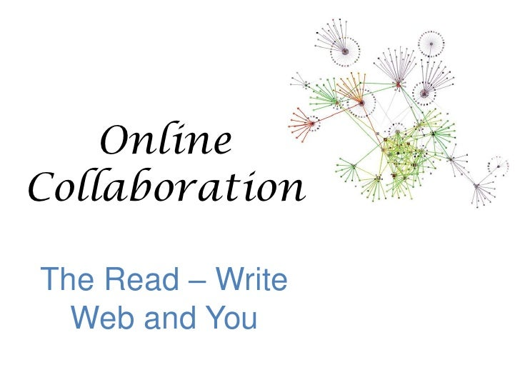 Online CollaborationThe Read – Write Web and You<br />