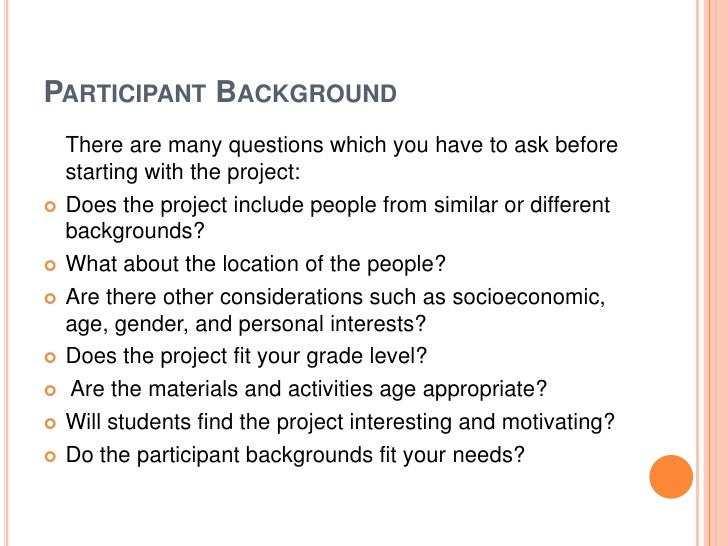 PARTICIPANT BACKGROUND    There are many questions which you have to ask before    starting with the project:   Does the ...