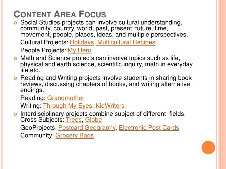 CONTENT AREA FOCUS   Social Studies projects can involve cultural understanding,    community, country, world, past, pres...
