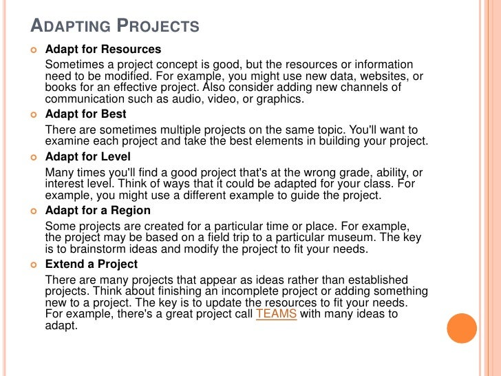 ADAPTING PROJECTS   Adapt for Resources    Sometimes a project concept is good, but the resources or information    need ...