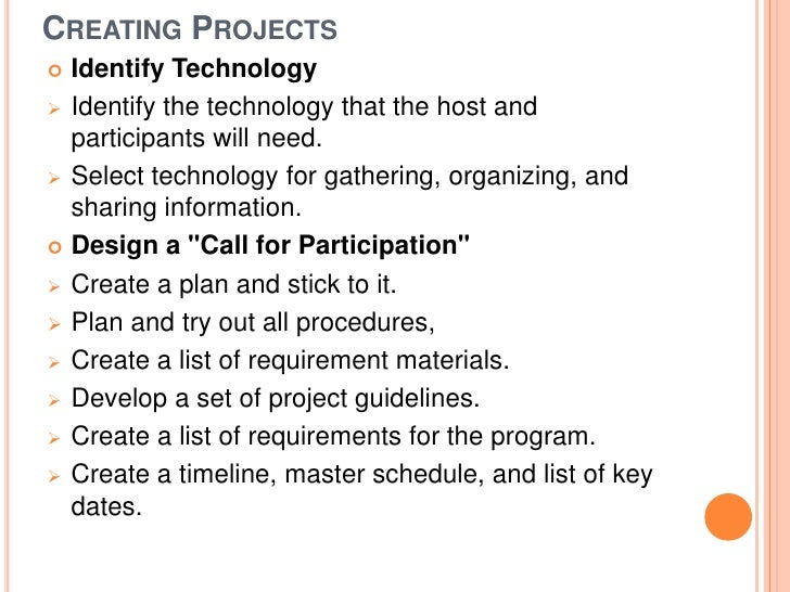 CREATING PROJECTS Identify Technology Identify the technology that the host and  participants will need. Select technol...