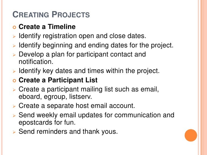 CREATING PROJECTS Create a Timeline Identify registration open and close dates. Identify beginning and ending dates for...