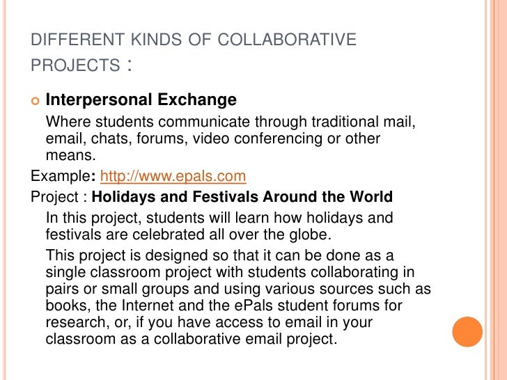 DIFFERENT KINDS OF COLLABORATIVEPROJECTS :   Interpersonal Exchange  Where students communicate through traditional mail,...