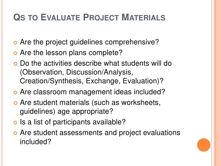QS TO EVALUATE PROJECT MATERIALS Are the project guidelines comprehensive? Are the lesson plans complete? Do the activi...