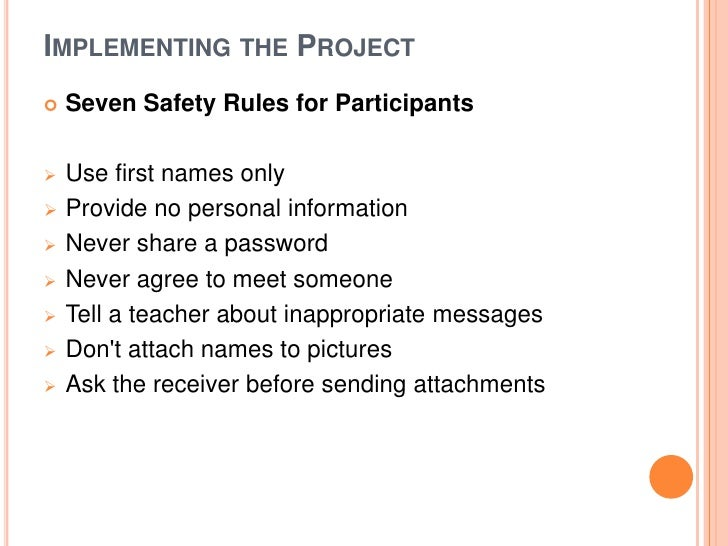 IMPLEMENTING THE PROJECT   Seven Safety Rules for Participants   Use first names only   Provide no personal information...