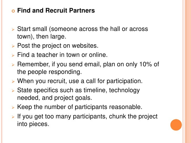    Find and Recruit Partners   Start small (someone across the hall or across    town), then large.   Post the project ...