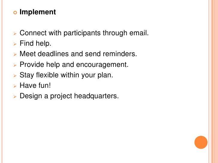    Implement   Connect with participants through email.   Find help.   Meet deadlines and send reminders.   Provide h...