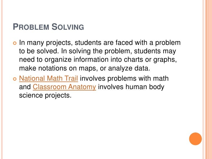 PROBLEM SOLVING In many projects, students are faced with a problem  to be solved. In solving the problem, students may  ...