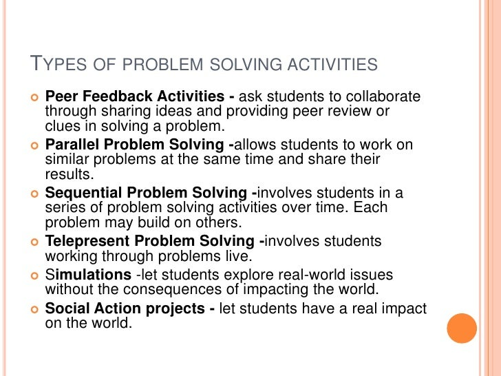 TYPES OF PROBLEM SOLVING ACTIVITIES   Peer Feedback Activities - ask students to collaborate    through sharing ideas and...
