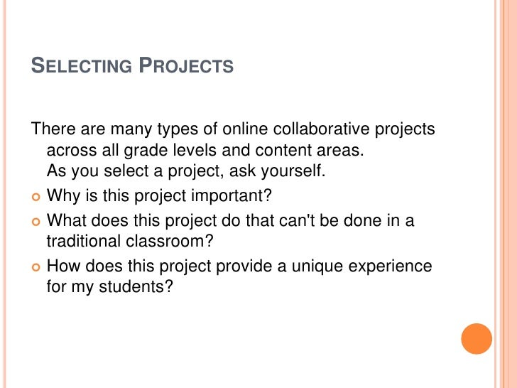 SELECTING PROJECTSThere are many types of online collaborative projects  across all grade levels and content areas.  As yo...