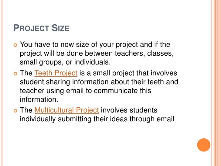 PROJECT SIZE You have to now size of your project and if the  project will be done between teachers, classes,  small grou...