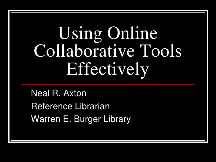 Using Online Collaborative ToolsEffectively<br />Neal R. Axton<br />Reference Librarian<br />Warren E. Burger Library<br />