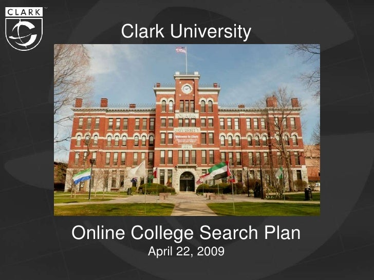 Clark University     Online College Search Plan         April 22, 2009